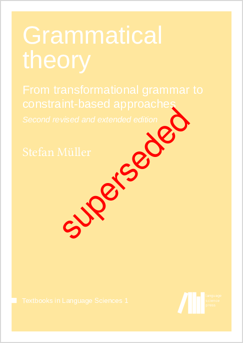 Cover for  Grammatical theory: From transformational grammar to constraint-based approaches. Second revised and extended edition.