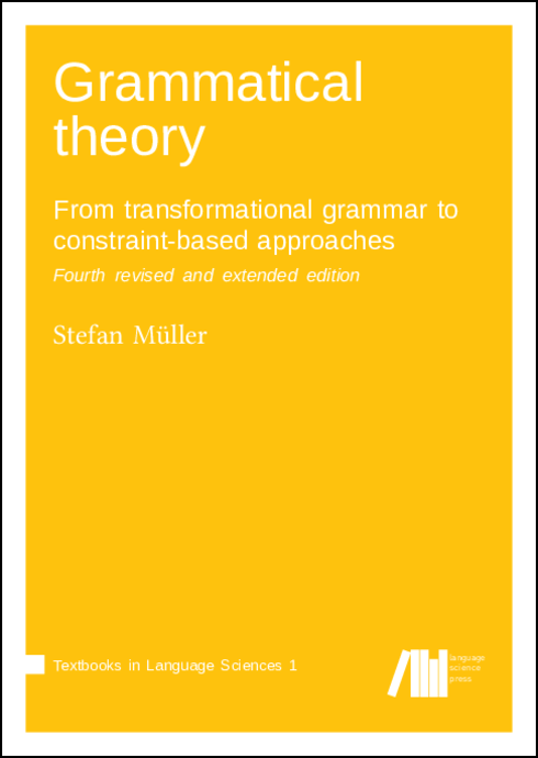 Cover for  Grammatical theory: From transformational grammar to constraint-based approaches. Fourth revised and extended edition