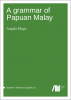 Cover for Forthcoming: A grammar of Papuan Malay